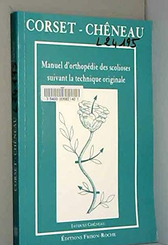 Corset-chêneau : manuel d'orthopédie des scolioses suivant la technique originale prix et achat