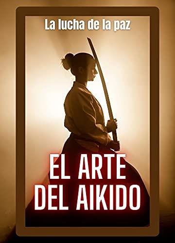 El Arte Del Aikido: La lucha de la paz (Spanish Edition)