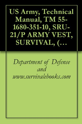 US Army, Technical Manual, TM 55-1680-351-10, SRU-21/P ARMY VEST, SURVIVAL, (NSN 8465-00-177-4819), (LARGE), (8465-01-174-2355), (SMALL), 1987 (English Edition)