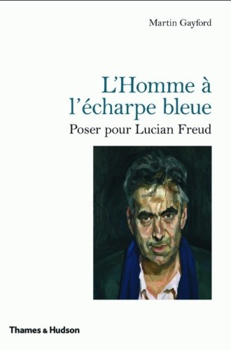 L'Homme à l'écharpe bleue: Poser pour Lucian Freud