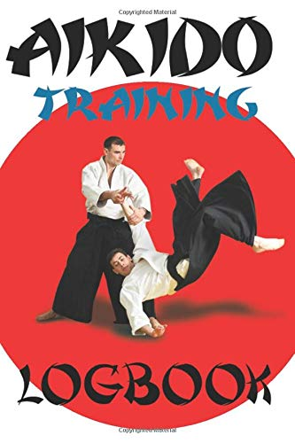 Aïkido training logbook: In this journal, you will be able to put all your evolutions in this sport that is Aikido thanks to its 105 pre-filled pages ... X 9 inches - Fits very well in a sports bag.