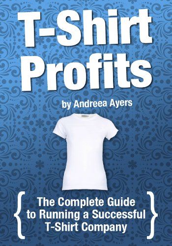 T-shirt Profits: Start a t-shirt business - The complete guide to starting and running a successful t-shirt company (English Edition)
