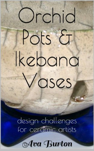 Orchid Pots & Ikebana Vases, Design Challenges for Ceramic Artists (English Edition)