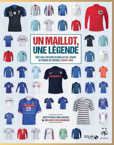 Un maillot, une légende - Tout sur l'histoire du maillot de l'équipe de France depuis 1904 ?