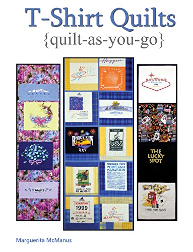 T-Shirt Quilts: Easy and Complete Ways to Make T-Shirt Quilts with My Very Popular Quilt As You...